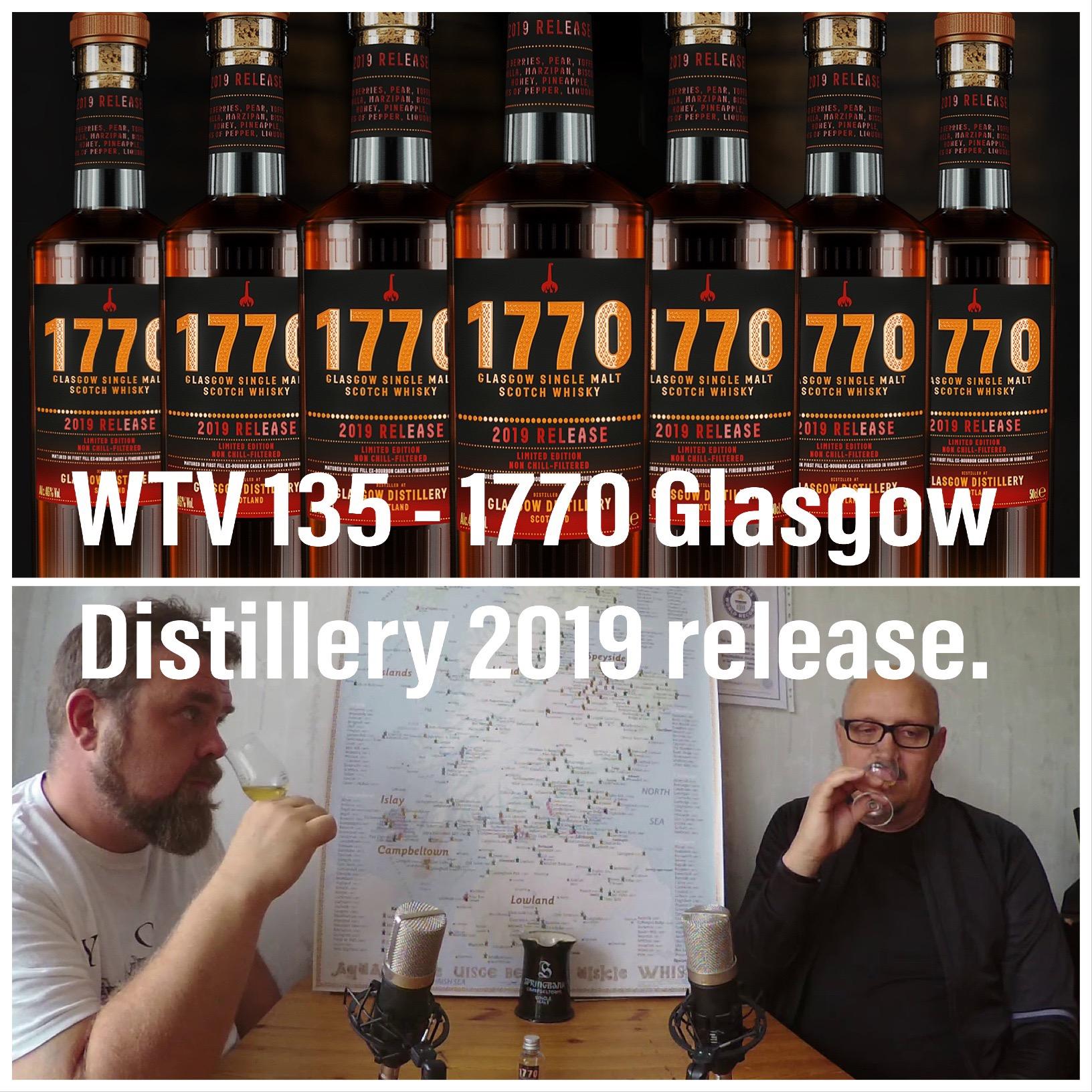 WTV 135 – 1770 Glasgow Distillery 2019 release